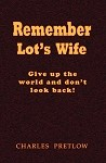 Remember Lot's Wife by Pastor Charles Pretlow